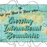 Things You Need to Know When Crossing International Boundaries