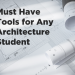 5 Must Have Tools for Any Architecture Student